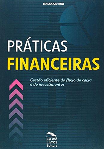 9788563163004: Praticas Financeiras: Gestao Eficiente do Fluxo de Caixa e de Investimentos