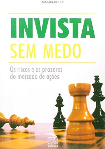 9788563163011: INVISTA SEM MEDO - OS RISCOS E OS PRAZERES DO MERCADO DE ACOES