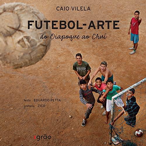 Futebol-Arte Do Oiapoque Ao Chui (Em Portuguese: 0