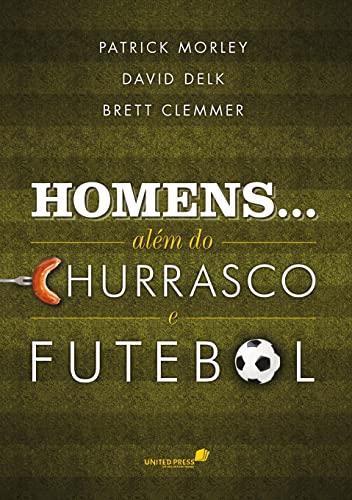 9788563563323: Homens... Alem do Churrasco e Futebol