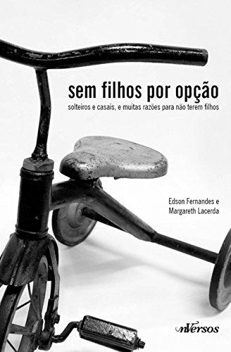 9788564013551: Sem Filhos por Opao: Solteiros e Casais, e Muitas Razoes Para Nao Terem Filhos