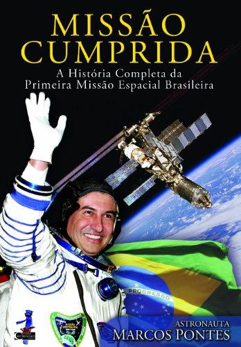 9788564213012: Missao Cumprida. A Historia Completa da Primeira Missao Espacial Brasileira (Portuguese Edition) (Portuguese Brazilian Edition)