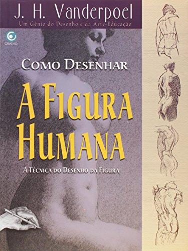 9788564249943: Como Desenhar a Figura Humana. O Desenho da Forma Humana de Forma Simples e Direta (Em Portuguese do Brasil)