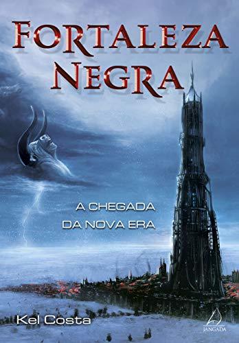 Fortaleza Negra: A Chegada da Nova Era - Vol.1 - Kel Costa