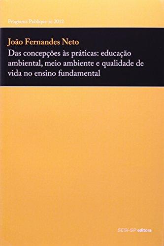 9788565025980: Das Concepcoes as Praticas: Educacao Ambiental, Meio Ambiente e Qualidade de Vida no Ensino Fundamental