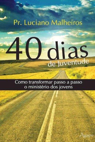 9788565105415: 40 Dias de Juventude: Como Transformar Passo a Passo o Ministerio dos Jovens