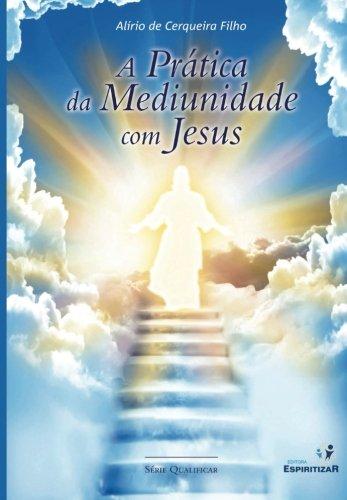 A Pratica da Mediunidade Com Jesus: Filho, Dr Alirio