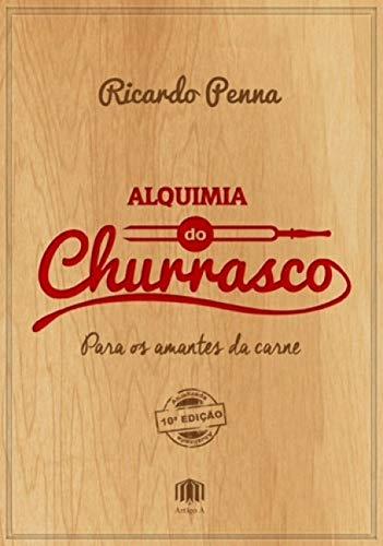 9788565432245: Alquimia do Churrasco: Para os Amantes da Carne