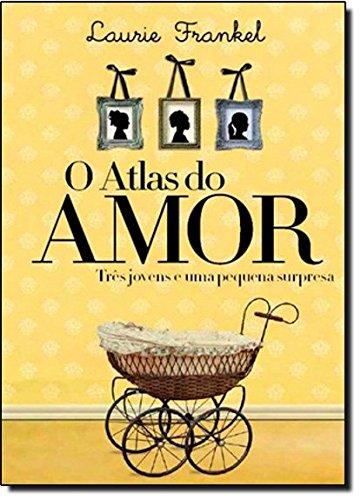 Atlas do Amor, O. Três jovens e: Frankel, Laurie: