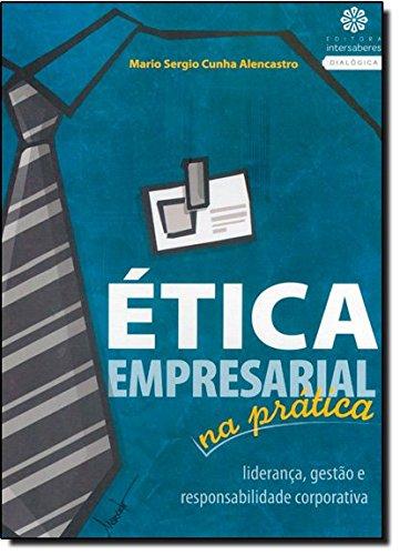 9788565704731: etica Empresarial na Pratica: Lideranca, Gestao e Responsabilidade Corporativa