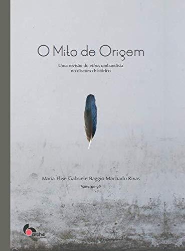 9788565742078: Mito de Origem, O: Uma Revisao do Ethos Umbandista no Discurso Historico