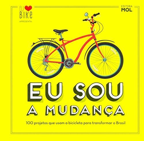 9788566566048: Eu Sou a Mudanca: 100 Projetos que Usam a Bicicleta Para Transformar o Brasil