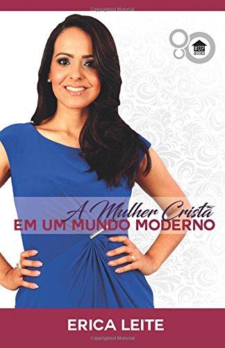 A Mulher Crista No Mundo Moderno (Paperback): Erica Leite