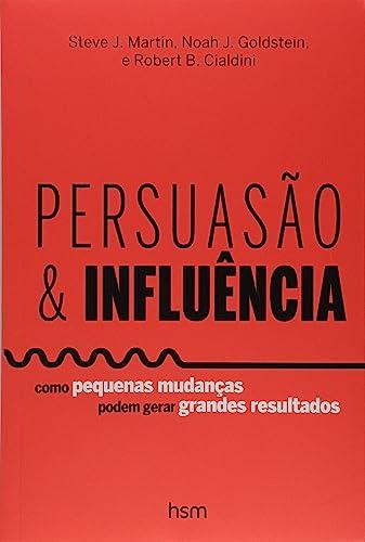 9788567389301: Persuas‹o e Influncia: Como Pequenas Mudanas Podem Gerar Grandes Resultados