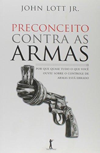 9788567394671: Preconceito Contra as Armas. Por que Quase Tudo o que Você Ouviu Sobre o Controle de Armas Está Errado (Em Portuguese do Brasil)