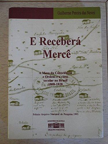 9788570090232: E receberá mercê: A Mesa da Consciência e Ordens e o clero secular no Brasil, 1808-1828 (Prêmio Arquivo Nacional de Pesquisa) (Portuguese Edition)