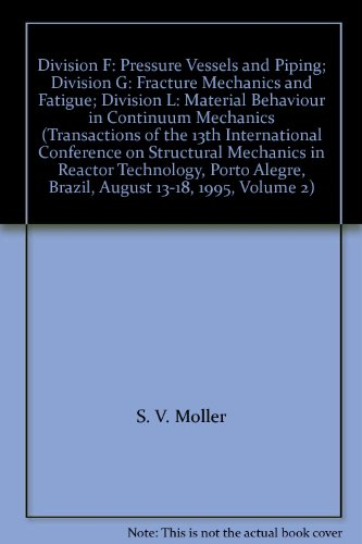 Transactions of the 13th International Conference on Structural Mechanics in Reactor Technology, Porto Alegre, Brazil, August 13-18, 1995. Volume 2: Division F: Pressure Vessels and Piping; Division G: Fracture Mechanics and Fatigue; Division L: Materia - Rocha, M. M., ed.