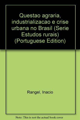 Questao Agraria, Industrializacao e Crise Urbana No Brasil: Rangel, Ignacio; Da Silva, Jose ...