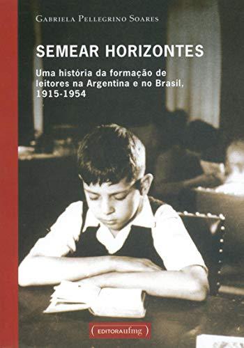 9788570415899: Semear Horizontes: Uma Historia Da Formacao de Leitores Na Argentina E No Brasil, 1915-1954 (Portuguese Edition)
