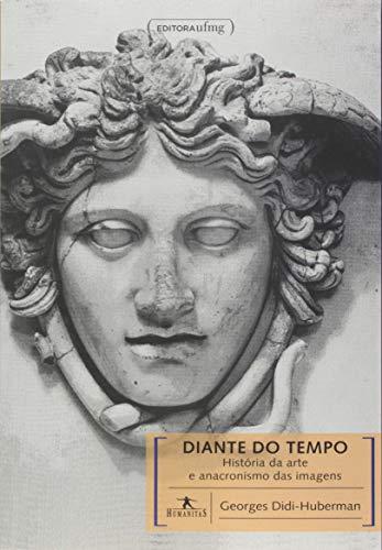 9788570419729: Diante do Tempo: Historia da Arte e Anacronismo das Imagens - Colecao Humanitas