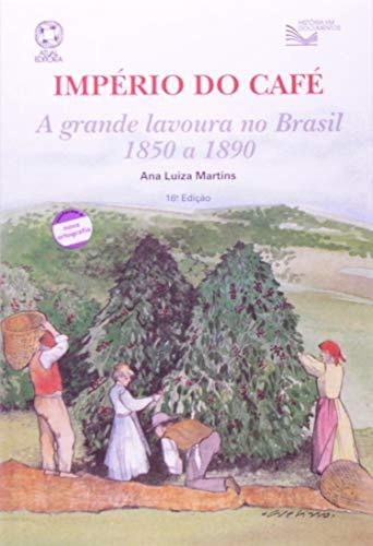 Império do café : a grande lavoura: Martins, Ana Luisa