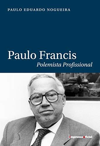 Paulo Francis : polemista profissional. -- (: Nogueira, Paulo Eduardo