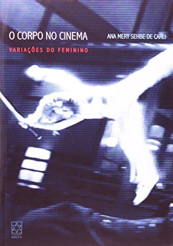 9788570615404: Corpo no Cinema, O: Variacoes do Feminino