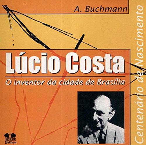Lúcio Costa, o inventor da cidade de: Buchman, Armando José
