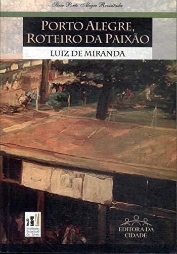 Porto Alegre, roteiro da paixão. -- (: Miranda, Luiz de