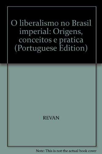 9788571062283: O liberalismo no Brasil imperial: Origens, conceitos e prática (Portuguese Edition)