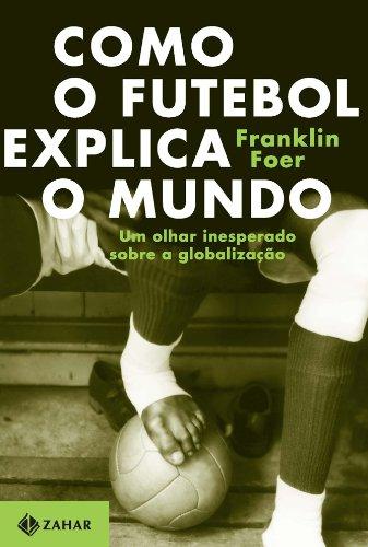 Como o Futebol Explica o Mundo: Franklin Foer