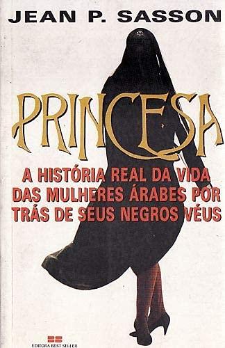 Princesa: A Historia Real Da Vida Das: Jean P. Sasson