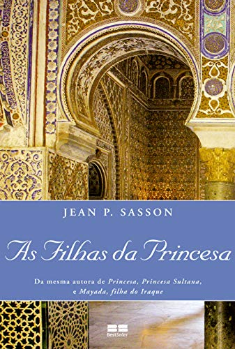As Filhas da Princesa (Portuguese Edition): Jean P. Sasson