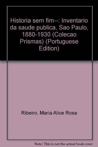 9788571390485: História sem fim--: Inventário da saúde pública, São Paulo, 1880-1930 (Coleção Prismas) (Portuguese Edition)