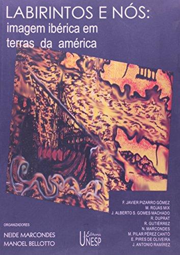 Labirintos E Nos: Imagem Iberica Em Terras Da America: Neide Marcondes