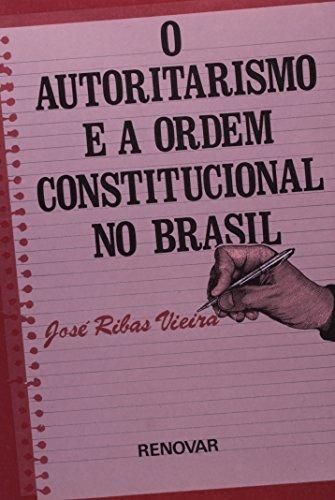 9788571472174: Autoritarismo e a Ordem Constitucional no Brasil, O