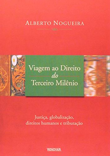 Viagem ao direito do terceiro milenio: Justica,: Alberto Nogueira