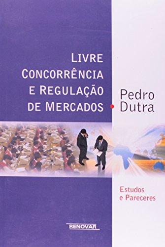 Livre Concorrencia E Regulac~ao de Mercados: Estudos: Pedro Dutra