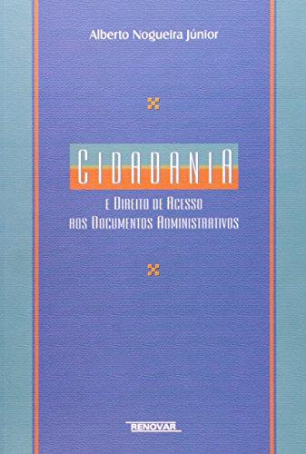 Cidadania E Direito de Acesso Aos Documentos: Alberto Nogueira Junior