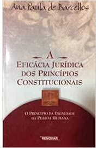 9788571474710: A eficácia jurídica dos princípios constitucionais: O princípio da dignidade da pessoa humana (Portuguese Edition)