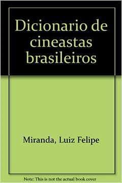 Dicionario de cineastas brasileiros (Portuguese Edition): Miranda, Luiz Felipe