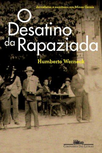 O desatino da rapaziada: Jornalistas e escritores: Werneck, Humberto
