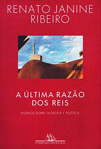 9788571643079: A ultima razao dos reis: Ensaios sobre filosofia e politica (Portuguese Edition)