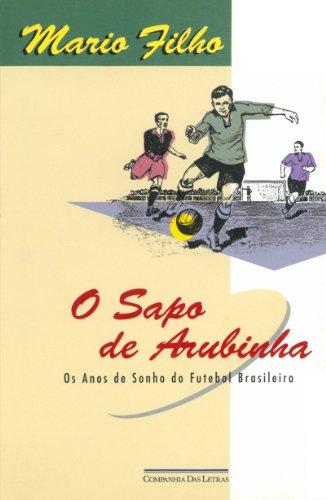 9788571643864: O sapo de Arubinha: Os anos de sonho do futebol brasileiro (Portuguese Edition)