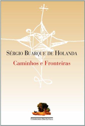 Caminhos e fronteiras (Portuguese Edition): Holanda, Sergio Buarque