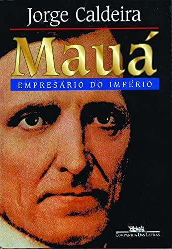 Maua?: Empresa?rio do Impe?rio (Portuguese Edition): Caldeira, Jorge