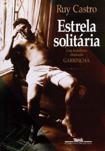 Estrela solitaria: Um brasileiro chamado Garrincha (Portuguese Edition) - Castro, Ruy