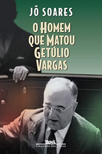 O homem que matou Getúlio Vargas: Biografia de um anarquista (Portuguese Edition) - Jô Soares
