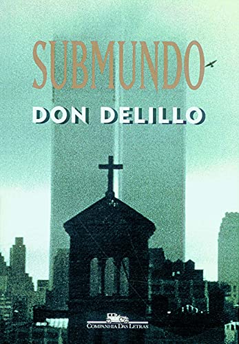 Submundo (Underworld): Delillo, Don; Brito, Paulo Henriques (Translator)