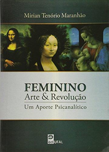 9788571776432: Feminino, Arte e Revolucao: Aporte Psicanalitico, Um